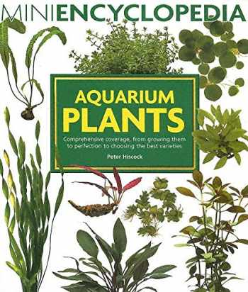 9780764129896-0764129899-Aquarium Plants: Comprehensive coverage, from growing them to perfection to choosing the best varieties. (Mini Encyclopedia Series)
