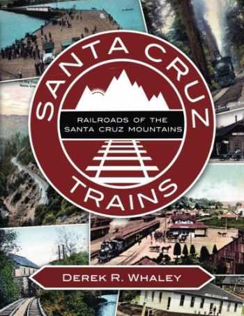 9781508570738-1508570736-Santa Cruz Trains: Railroads of the Santa Cruz Mountains
