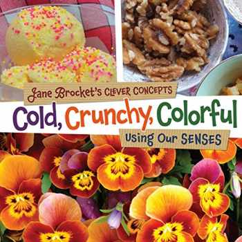 9781467702331-1467702331-Cold, Crunchy, Colorful: Using Our Senses (Jane Brocket's Clever Concepts)