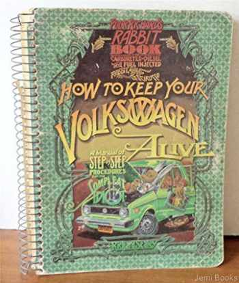 9780912528175-0912528176-How to keep your Volkswagen alive: or Poor Richard's Rabbit book, being a manual of step by step procedures for the complet idiot (Rabbit, U.S. Golf & Scirocco : the complexities thereof)