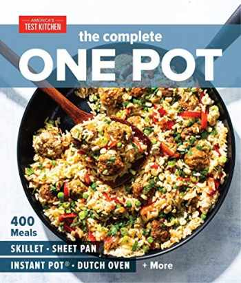 9781948703345-1948703343-The Complete One Pot: 400 Meals for Your Skillet, Sheet Pan, Instant Pot®, Dutch Oven, and More (The Complete ATK Cookbook Series)