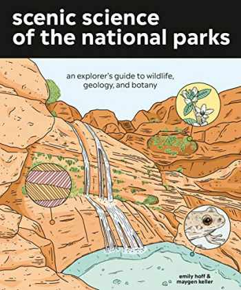 9781984856302-1984856308-Scenic Science of the National Parks: An Explorer's Guide to Wildlife, Geology, and Botany
