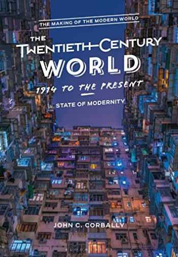 9781474297936-1474297935-The Twentieth-Century World, 1914 to the Present: State of Modernity (The Making of the Modern World)