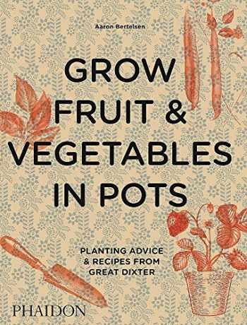 9780714878614-0714878618-Grow Fruit & Vegetables in Pots: Planting Advice & Recipes from Great Dixter