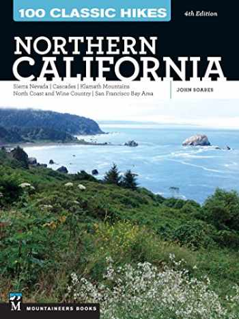 9781680510560-1680510568-100 Classic Hikes: Northern California: Sierra Nevada, Cascades, Klamath Mountains, North Coast and Wine Country, San Francisco Bay Area