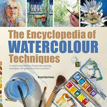 9781782216049-1782216049-Encyclopedia of Watercolour Techniques, The: A Unique Visual Directory of Watercolour Painting Techniques, With Guidance On How To Use Them
