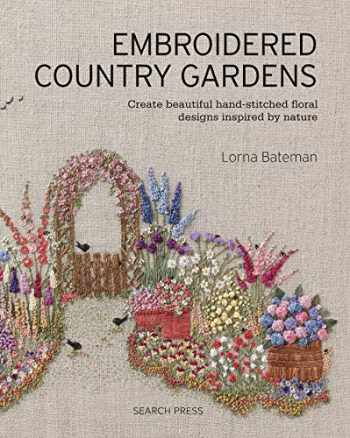 9781782215783-1782215786-Embroidered Country Gardens: Create beautiful hand-stitched floral designs inspired by nature