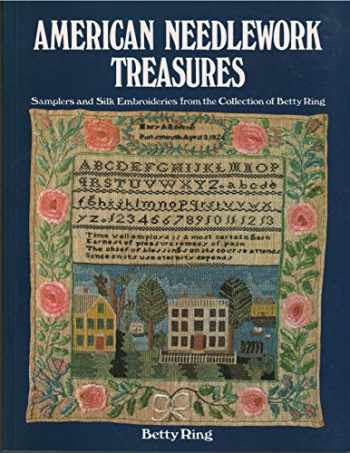 9780525482901-0525482903-American Needlework Treasures: Samplers and Silk Embroideries from the Collection of Betty Ring