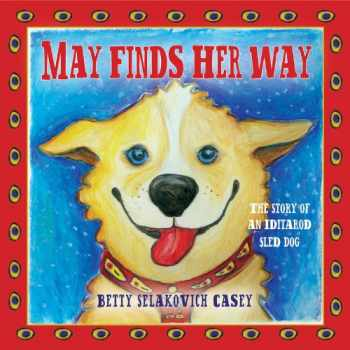 9781937054458-1937054454-May Finds Her Way - The Story of an Iditarod Sled Dog