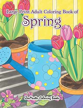 9781985347021-1985347024-Large Print Adult Coloring Book of Spring: An Easy and Simple Coloring Book for Adults of Spring with Flowers, Butterflies, Country Scenes, Designs, ... (Easy Coloring Books For Adults) (Volume 12)