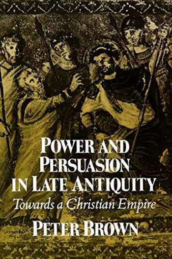 9780299133443-0299133443-Power and Persuasion in Late Antiquity: Towards a Christian Empire (Curti Lecture Series)