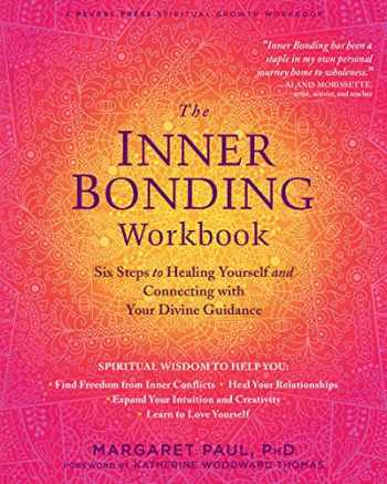 9781684033188-1684033187-The Inner Bonding Workbook: Six Steps to Healing Yourself and Connecting with Your Divine Guidance