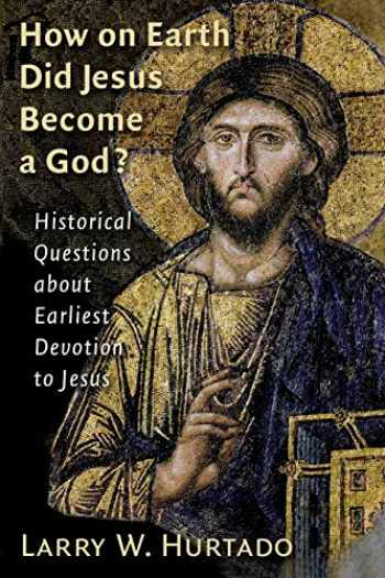 9780802828613-0802828612-How on Earth Did Jesus Become a God?: Historical Questions about Earliest Devotion to Jesus
