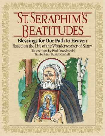 9780978654306-0978654307-St. Seraphim's Beatitudes: Blessings for Our Path to Heaven - Based on the Life of the Wonderworker of Sarov