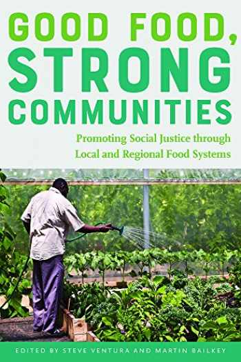 9781609385439-1609385438-Good Food, Strong Communities: Promoting Social Justice through Local and Regional Food Systems