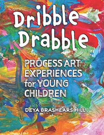 9781605545288-1605545287-Dribble Drabble: Process Art Experiences for Young Children