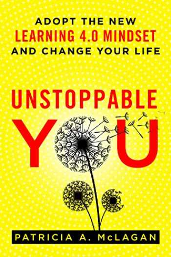 9781562861094-1562861093-Unstoppable You: Adopt the New Learning 4.0 Mindset and Change Your Life