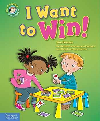 9781631981319-1631981315-I Want to Win!: A book about being a good sport (Our Emotions and Behavior)