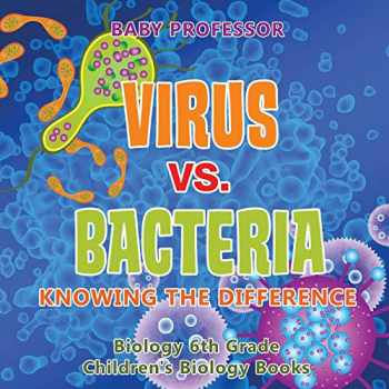 9781541938915-1541938917-Virus vs. Bacteria : Knowing the Difference - Biology 6th Grade | Children's Biology Books