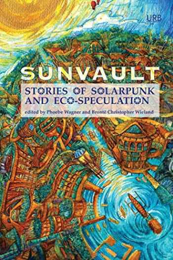 9781937794750-193779475X-Sunvault: Stories of Solarpunk and Eco-Speculation