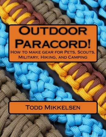 9781537588414-1537588419-Outdoor Paracord!: How to make gear for Pets, Scouts, Military, Hiking, and Camping