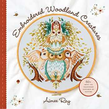 9781454710578-1454710578-Embroidered Woodland Creatures: 50+ Iron-On Transfers Inspired by Nature