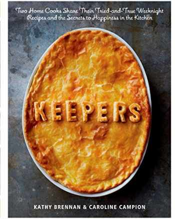 9781609613549-1609613546-Keepers: Two Home Cooks Share Their Tried-and-True Weeknight Recipes and the Secrets to Happiness in the Kitchen: A Cookbook