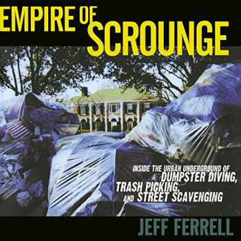 9780814727386-0814727387-Empire of Scrounge: Inside the Urban Underground of Dumpster Diving, Trash Picking, and Street Scavenging (Alternative Criminology)