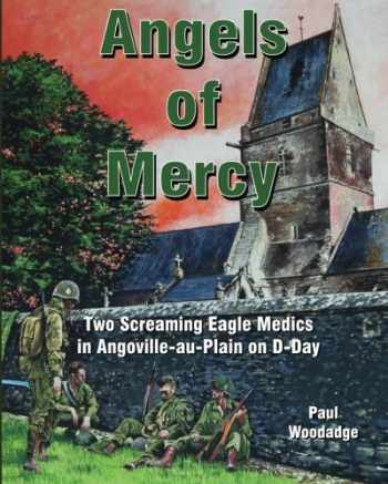 9781481934176-1481934171-Angels of Mercy: Two Screaming Eagle Medics in Angoville-au-Plain on D-Day (Normandy Combat Chronicles) (Volume 1)