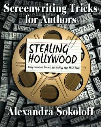 9781508511373-1508511373-Screenwriting Tricks for Authors (and Screenwriters!): STEALING HOLLYWOOD: Story structure secrets for writing your BEST book (Volume 3)