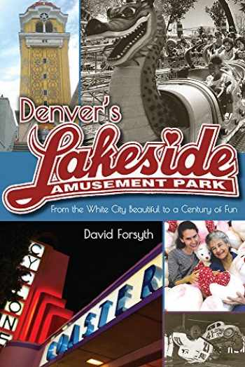 9781607324300-160732430X-Denver's Lakeside Amusement Park: From the White City Beautiful to a Century of Fun (Timberline Books)