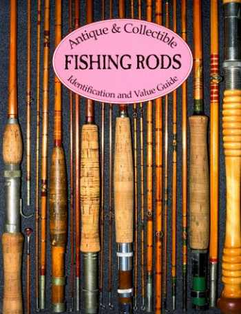 9781879522077-1879522071-Antique & Collectible Fishing Rods: Identification & Value Guide
