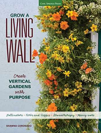9781591866244-1591866243-Grow a Living Wall: Create Vertical Gardens with Purpose: Pollinators - Herbs and Veggies - Aromatherapy - Many More