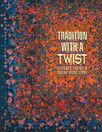 9781571200020-1571200029-Tradition with a Twist: Variations on Your Favorite Quilts