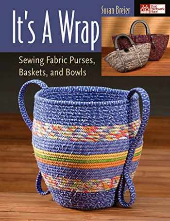 9781564776624-156477662X-It's a Wrap: Sewing Fabric Purses, Baskets, and Bowls