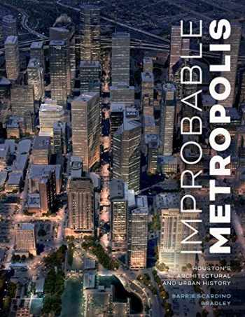 9781477320198-1477320199-Improbable Metropolis: Houston's Architectural and Urban History (Roger Fullington Series in Architecture)