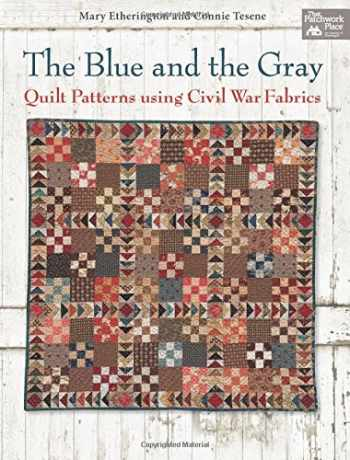 9781604682540-160468254X-The Blue and the Gray: Quilt Patterns using Civil War Fabrics