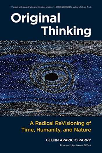 9781583948903-1583948902-Original Thinking: A Radical Revisioning of Time, Humanity, and Nature