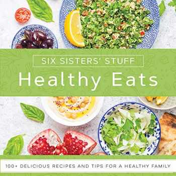 9781629727301-162972730X-Healthy Eats With Six Sisters Stuff: 101+ Delicious Recipes and Tips for a Healthy Family