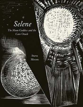 9781907222504-1907222502-Selene: The Moon Goddess and the Cave Oracle (Strange Attractor Press)