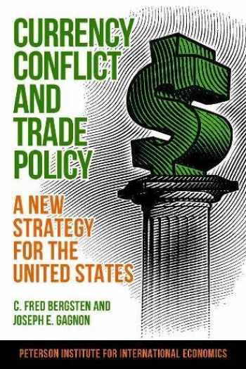 9780881327267-0881327263-Currency Conflict and Trade Policy: A New Strategy for the United States