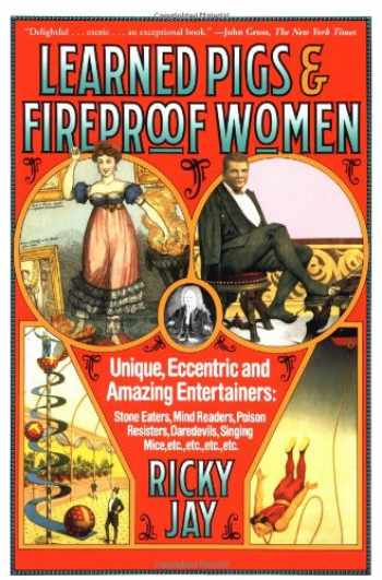 9780374525705-0374525706-Learned Pigs & Fireproof Women: Unique, Eccentric and Amazing Entertainers