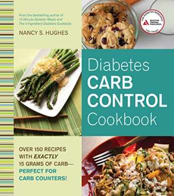 9781580405171-1580405177-Diabetes Carb Control Cookbook: Over 150 Recipes with Exactly 15 Grams of Carb – Perfect for Carb Counters!