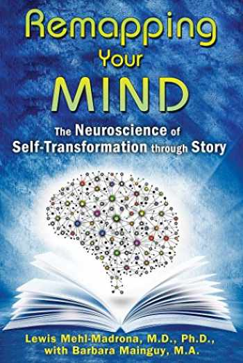 9781591432098-159143209X-Remapping Your Mind: The Neuroscience of Self-Transformation through Story