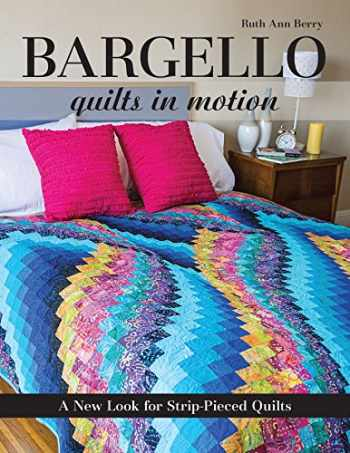 9781607058106-1607058103-Bargello - Quilts in Motion: A New Look for Strip-Pieced Quilts