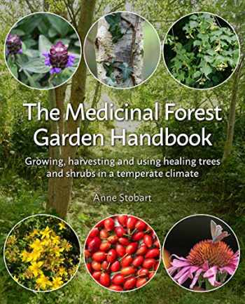 9781856233323-1856233324-The Medicinal Forest Garden Handbook: Growing, Harvesting and Using Healing Trees and Shrubs in a Temperate Climate