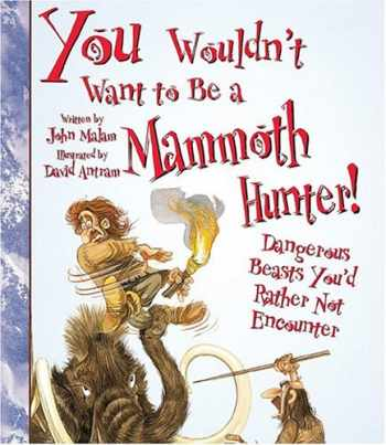9780531163979-0531163970-You Wouldn't Want to Be a Mammoth Hunter! (You Wouldn't Want to…: History of the World)