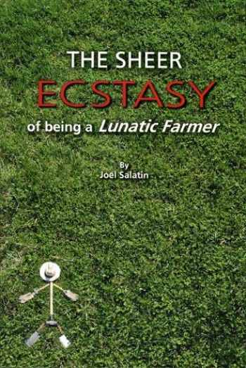 9780963810960-0963810960-The Sheer Ecstasy of Being a Lunatic Farmer