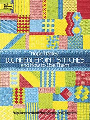 9780486250311-0486250318-101 Needlepoint Stitches and How to Use Them: Fully Illustrated with Photographs and Diagrams (Dover Embroidery, Needlepoint)