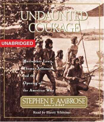 9780743579292-0743579291-Undaunted Courage: Meriwether Lewis Thomas Jefferson And The Opening Of The American West